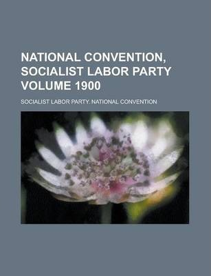 National Convention, Socialist Labor Party Volume 1900