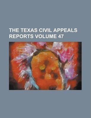The Texas Civil Appeals Reports Volume 47