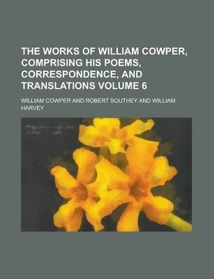 The Works of William Cowper, Comprising His Poems, Correspondence, and Translations Volume 6