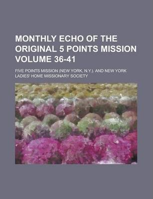 Monthly Echo of the Original 5 Points Mission Volume 36-41