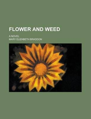 Flower and Weed; A Novel