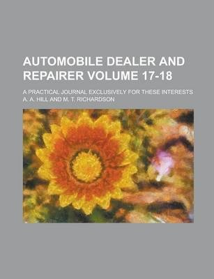 Automobile Dealer and Repairer; A Practical Journal Exclusively for These Interests Volume 17-18
