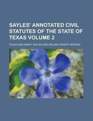 Sayles' Annotated Civil Statutes of the State of Texas Volume 2