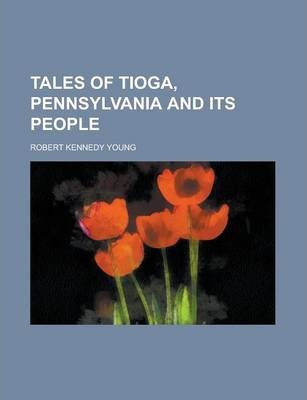 Tales of Tioga, Pennsylvania and Its People