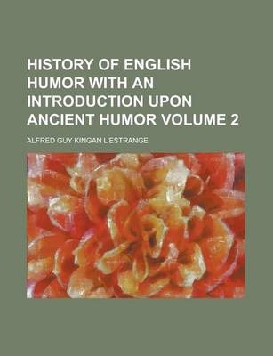 History of English Humor with an Introduction Upon Ancient Humor Volume 2
