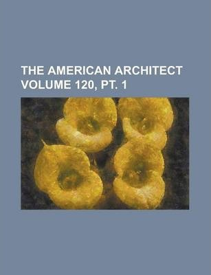 The American Architect Volume 120, PT. 1