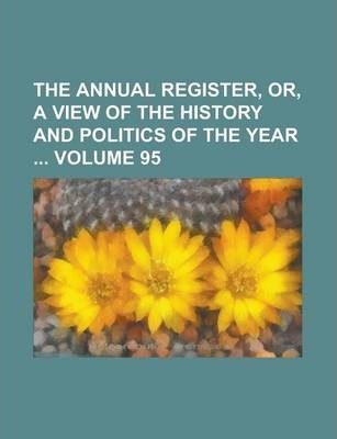 The Annual Register, Or, a View of the History and Politics of the Year Volume 95