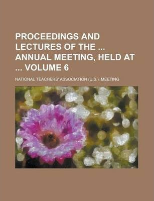 Proceedings and Lectures of the Annual Meeting, Held at Volume 6