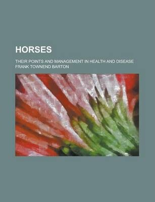 Horses; Their Points and Management in Health and Disease