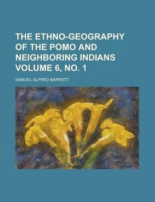 The Ethno-Geography of the Pomo and Neighboring Indians Volume 6, No. 1