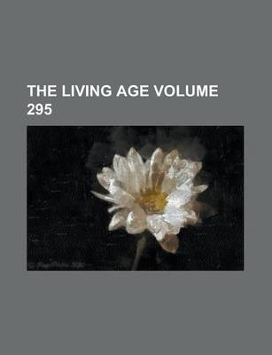 The Living Age Volume 295