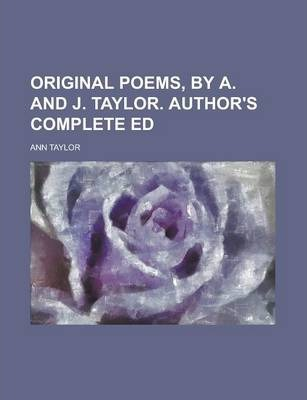 Original Poems, by A. and J. Taylor. Author's Complete Ed