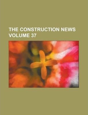 The Construction News Volume 37