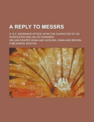 A Reply to Messrs; G. & C. Merriam's Attack Upon the Character of Dr. Worcester and His Dictionaries