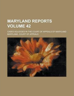 Maryland Reports; Cases Adjudged in the Court of Appeals of Maryland Volume 42