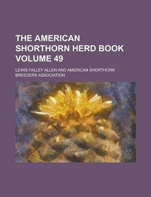 The American Shorthorn Herd Book Volume 49