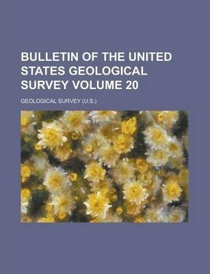 Bulletin of the United States Geological Survey Volume 20