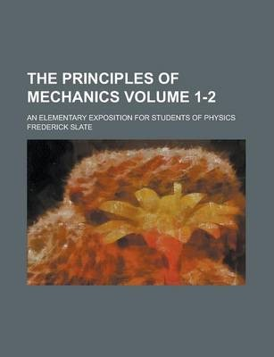 The Principles of Mechanics; An Elementary Exposition for Students of Physics Volume 1-2