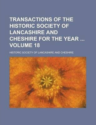 Transactions of the Historic Society of Lancashire and Cheshire for the Year Volume 18