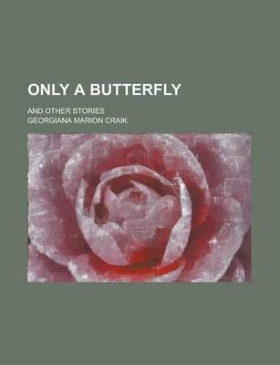 Only a Butterfly; And Other Stories
