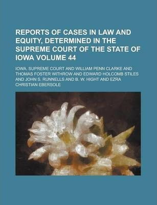 Reports of Cases in Law and Equity, Determined in the Supreme Court of the State of Iowa Volume 44