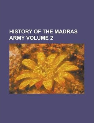 History of the Madras Army Volume 2