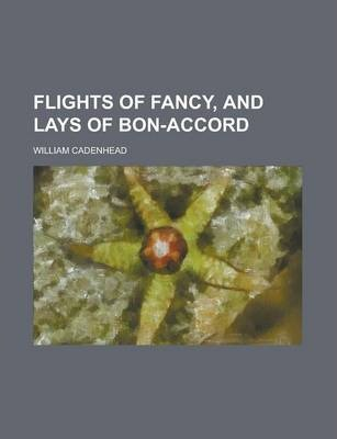 Flights of Fancy, and Lays of Bon-Accord