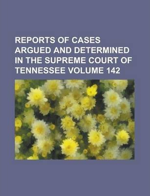 Reports of Cases Argued and Determined in the Supreme Court of Tennessee Volume 142
