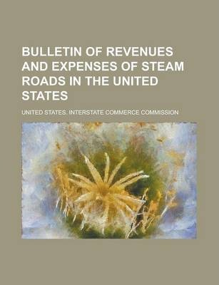 Bulletin of Revenues and Expenses of Steam Roads in the United States