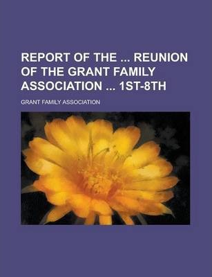 Report of the Reunion of the Grant Family Association 1st-8th