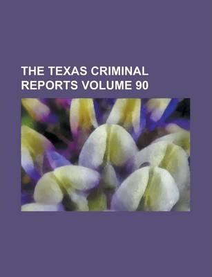 The Texas Criminal Reports Volume 90