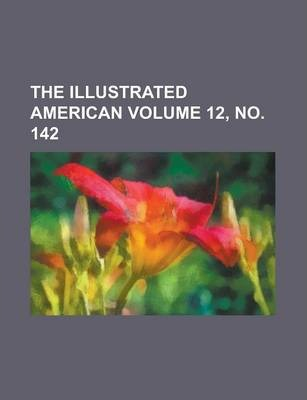 The Illustrated American Volume 12, No. 142
