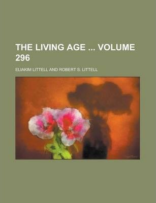The Living Age Volume 296