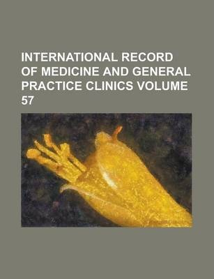 International Record of Medicine and General Practice Clinics Volume 57