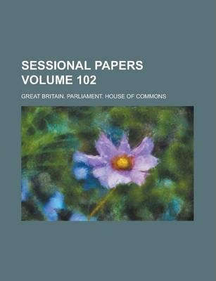 Sessional Papers Volume 102