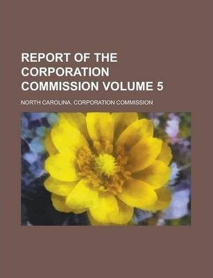 Report of the Corporation Commission Volume 5