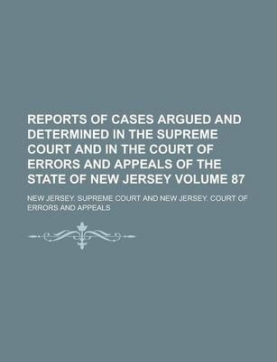 Reports of Cases Argued and Determined in the Supreme Court and in the Court of Errors and Appeals of the State of New Jersey Volume 87