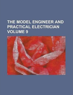 The Model Engineer and Practical Electrician Volume 9