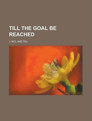 Till the Goal Be Reached