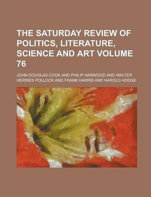 The Saturday Review of Politics, Literature, Science and Art Volume 76