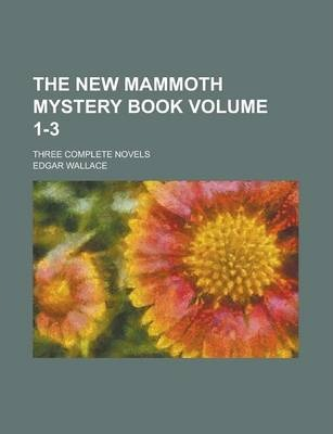 The New Mammoth Mystery Book; Three Complete Novels Volume 1-3
