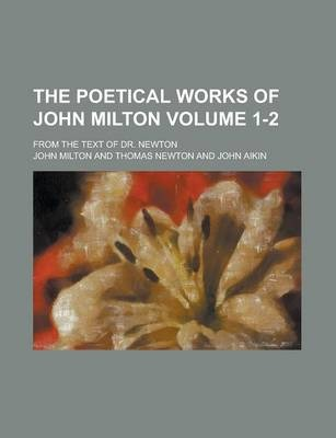 The Poetical Works of John Milton; From the Text of Dr. Newton Volume 1-2