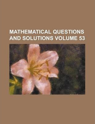 Mathematical Questions and Solutions Volume 53