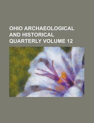 Ohio Archaeological and Historical Quarterly Volume 12