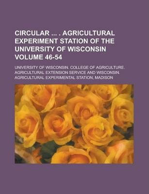 Circular . Agricultural Experiment Station of the University of Wisconsin Volume 46-54