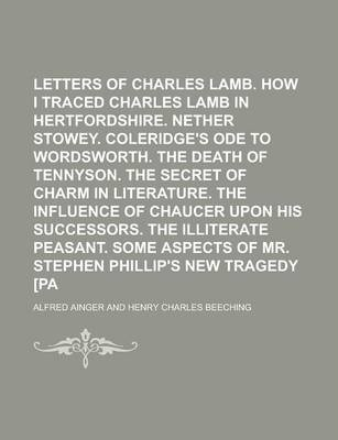 The Letters of Charles Lamb. How I Traced Charles Lamb in Hertfordshire. Nether Stowey. Coleridge's Ode to Wordsworth. the Death of Tennyson. the Secret of Charm in Literature. the Influence of Chaucer Upon His Successors. the Illiterate