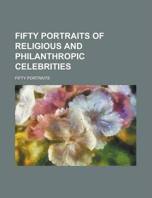 Fifty Portraits of Religious and Philanthropic Celebrities