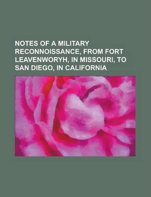 Notes of a Military Reconnoissance, from Fort Leavenworyh, in Missouri, to San Diego, in California