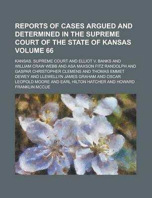 Reports of Cases Argued and Determined in the Supreme Court of the State of Kansas Volume 66