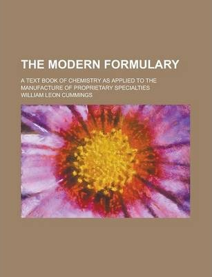 The Modern Formulary; A Text Book of Chemistry as Applied to the Manufacture of Proprietary Specialties